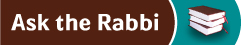 Have a question in Halacha?   submit the question and the Rabbanei   Beis Hahora'ah will answer promptly!